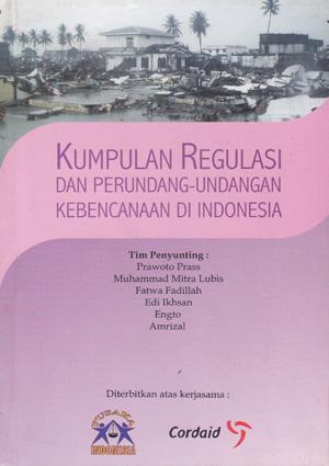 Kumpulan Regulasi Dan Perundang Undangan Kebencanaan di Indonesia